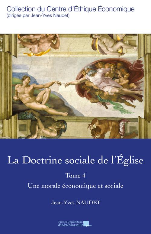 DOCTRINE SOCIALE DE L'EGLISE, TOME IV,  Une morale économique et sociale