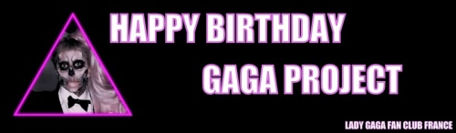 HAPPY BIRTHDAY GAGA PROJECT !