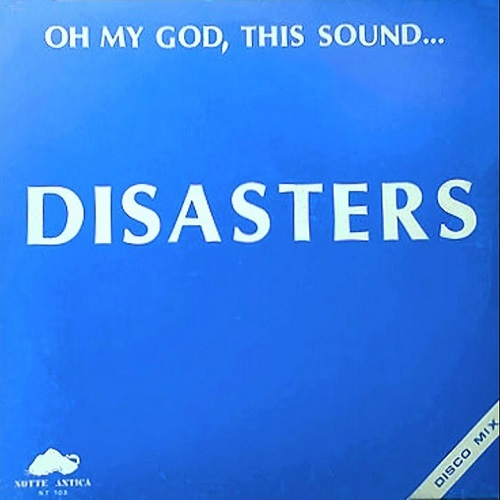 Disasters - Oh My God This Sound (1982)