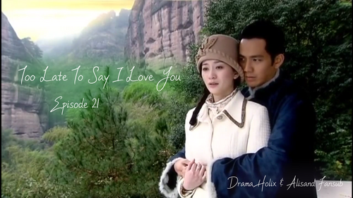 Too Late To Say I Love You Episode 21