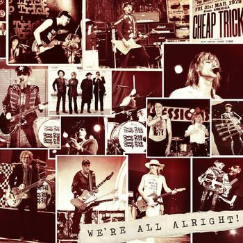 CHEAP TRICK - We're All Alright !