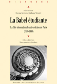 La Babel étudiante. La Cité internationale universitaire de Paris - Dzovinar Kévonian et Guillaume Tronchet