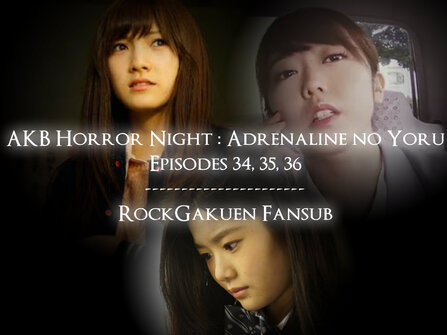 AKB Horror Night : Adrenaline No Yoru Ep 34 à 36