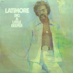 Latimore - Dig A Little Deeper - Complete LP