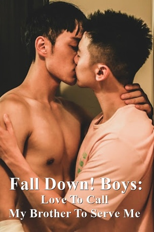 Fall Down! Boys : Love to call my brother to serve Me