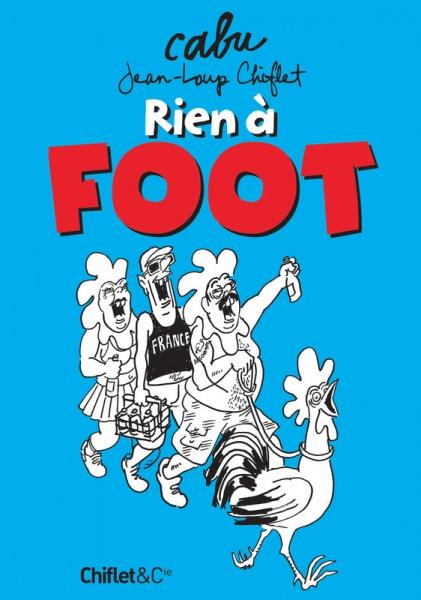 Rien à foot - Cabu & Jean-Loup Chiflet