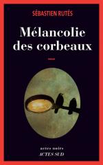 La mélancolie des corbeaux, Sébastien RUTES