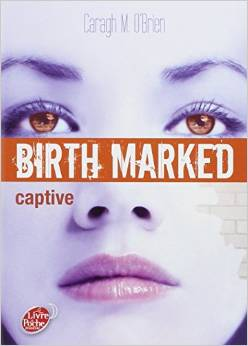 Birth Marked, tome 3 : Captive - Caragh M. O'Brien
