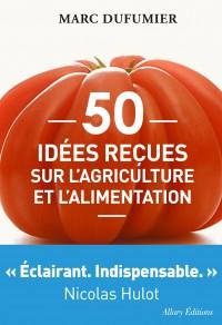 50 idées reçues sur l'agriculture et l'alimentation Marc Dufumier