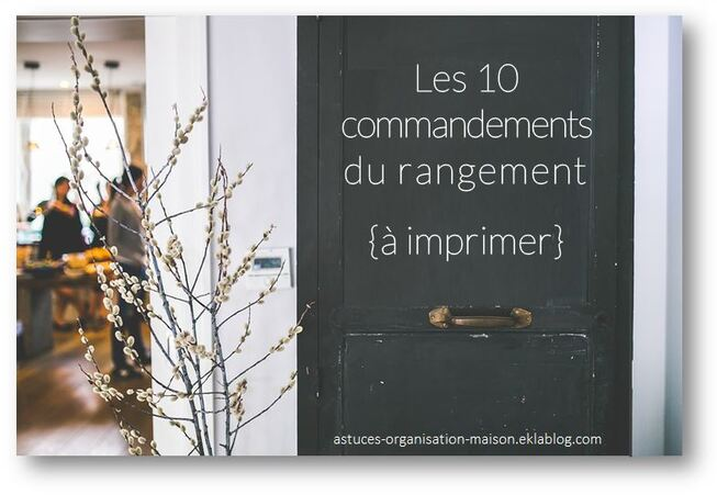 les 10 commandements du rangement imprimer astuces organisation maison. Black Bedroom Furniture Sets. Home Design Ideas