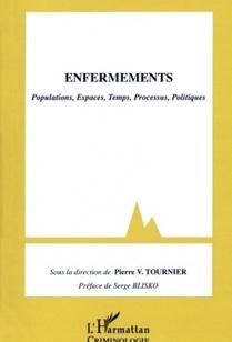 Enfermements - Populations, espaces, temps, processus, politiques - sous la direction de Pierre Victor Tournier