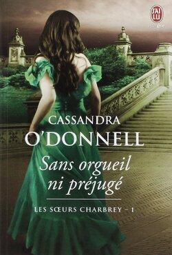 Les Soeurs Charbey, tome 1 : Sans orgueil ni préjugé - Cassandra O'Donnel
