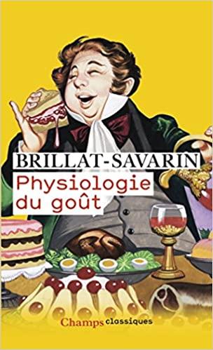 Brillat-Savarin - La Physiologie du goût