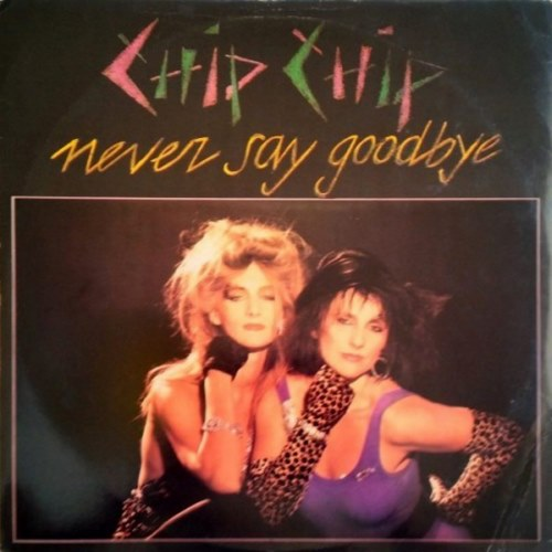 Chip Chip - Never Say Goodbye (1986)