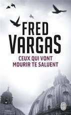 Ceux qui vont mourir te saluent, Fred Vargas