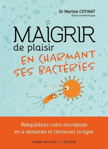 Maigrir de plaisir en charmant ces bactéries du Dr Martine Cotinat