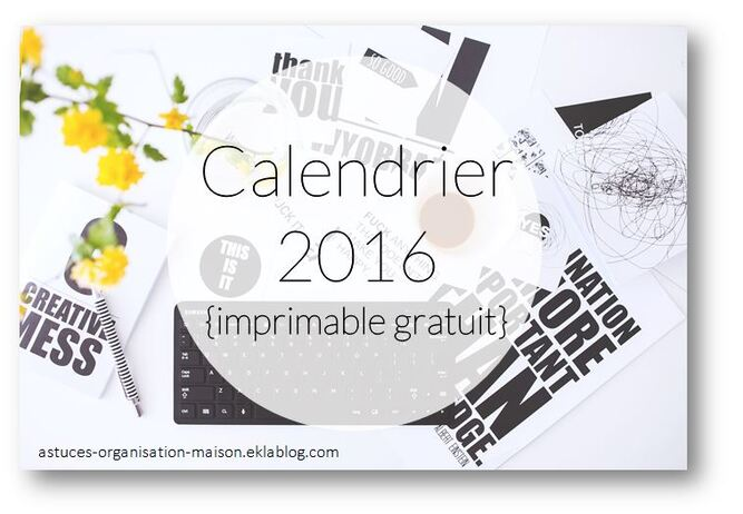calendrier 2016 imprimable gratuit astuces organisation maison. Black Bedroom Furniture Sets. Home Design Ideas