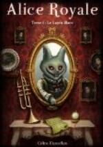 Chronique Alice Royale tome 1 et 2 de Céline Mancellon
