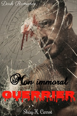 Mon immoral guerrier - Shay K. Carrot