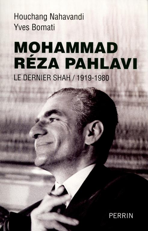 Mohammad Réza Pahlavi - Houchang Nahavandi - Yves Bomati