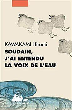 Soudain, j'ai entendu la voix de l'eau de Hiromi Kawakami