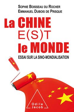 La Chine e(s)t le monde - Sophie Boisseau du Rocher, Emmanuel Dubois de Prisque