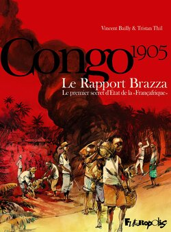 Congo 1905: le rapport Braza... (Vincent BAILLY, Tristan THIL )