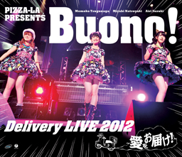 Cover Blu-ray Disc.PIZZA-LA Presents Buono! Delivery LIVE 2012 ~愛をお届け!~