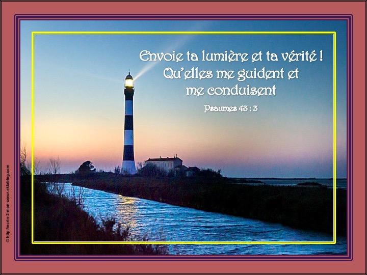 Envoie ta lumière et ta vérité ! Psaumes 43 : 3
