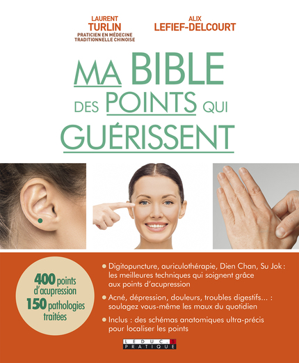 Ma bible des points qui guérissent - Laurent Turlin & Alix Lefief-Delcourt