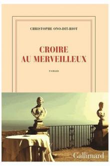 Croire au merveilleux - Christophe Ono-Dit-Biot