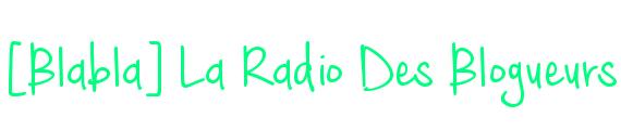 [Blabla] La Radio Des Blogueurs