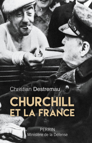 Churchill et la France - Christian Destremau