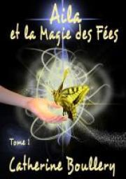 Aila et la Magie des Fées par Catherine Boullery