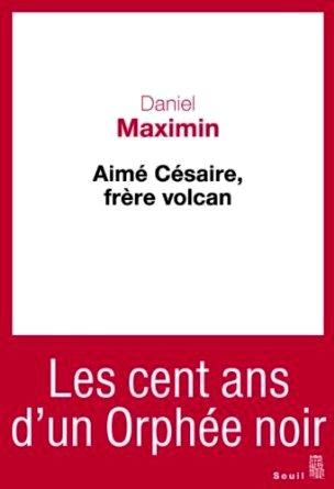 """"""" Aimé Césaire, frère volcan"""" par Daniel Maximin au Editions du Seuil"""