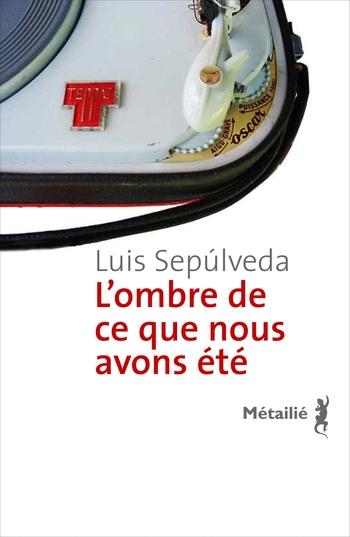 L'ombre de ce que nous avons été - Luis Sepulveda