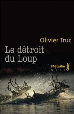 """""""Le détroit du loup"""" d'Olivier Truc"""