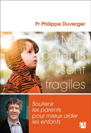 Mes parents sont fragiles - Philippe Duverger