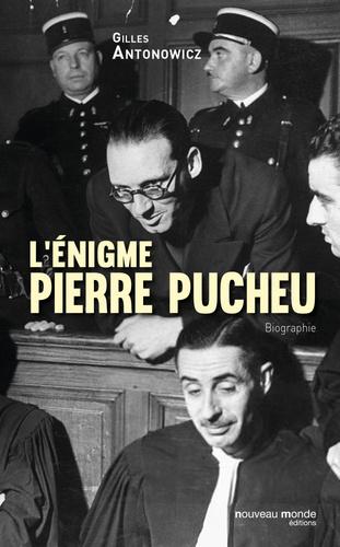 L'énigme Pierre Pucheu   -   Gilles Antonowicz