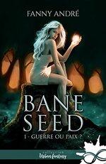 Bane Seed, T1 : Guerre ou Paix ? de Fanny André