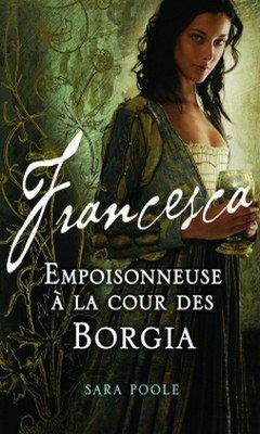 Sara Poole : Francesca T1 -  Empoisonneuse ? la cour des Borgia