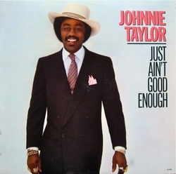 Johnnie Taylor - Just Ain't Good Enough - Complete LP