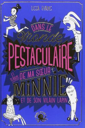 """Dans le monde pestaculaire de ma sœur Minnie et de son vilain lapin """"Roman Jeunesse"""""""