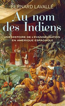 Au nom des Indiens - Bernard Lavallé