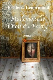 Mademoiselle Chon du Barry ou les surprises du destin ; Frédéric Lenormand