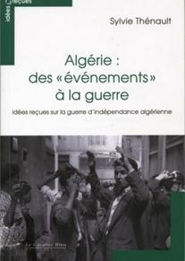 Algérie : des «événements» à la guerre, Idées reçues sur la guerre d'indépendance algérienne, Sylvie Thénault