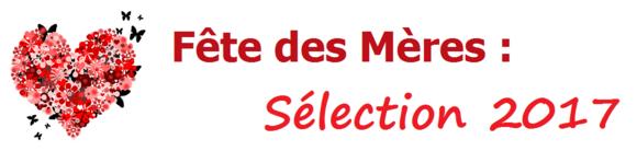 Fête des Mères : Sélection 2017