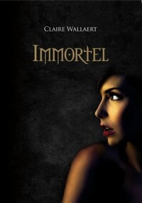Immortel - Trilogie (Claire Wallaert)