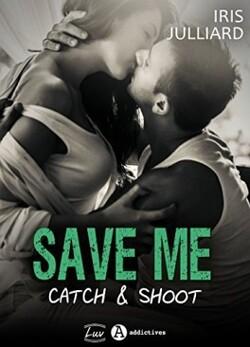 Save me, Catch and Shoot - Iris Julliard