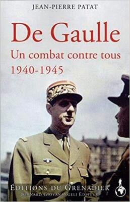De Gaulle ;  Un combat contre tous - Jean-Pierre Patat